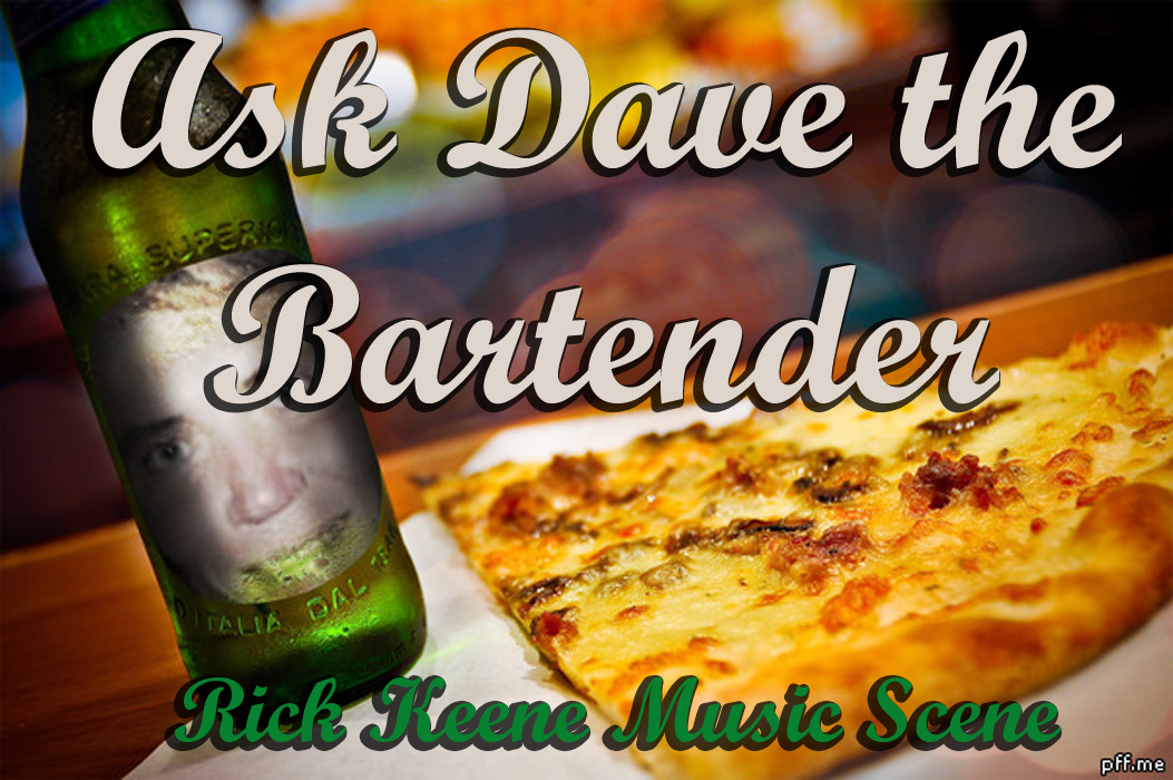 Rick Keene Music Scene – Ask Dave the Bartender