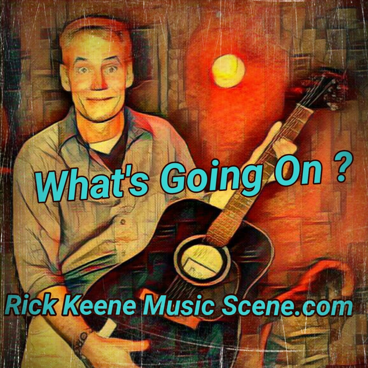 Rick Keene Music Scene – What's Going On ?